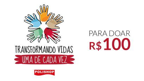 R$100,00 - Transformando Vidas, uma de Cada Vez