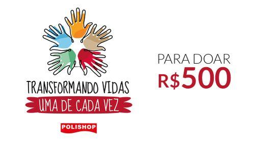 R$500,00 - Transformando Vidas, uma de Cada Vez