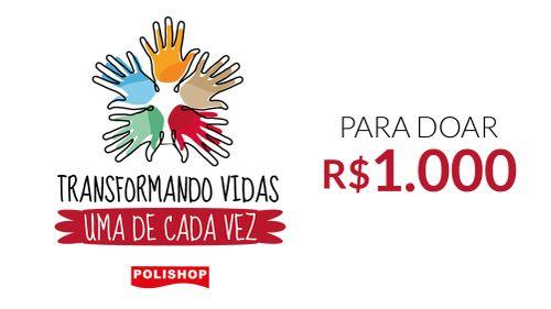 R$1.000,00 - Transformando Vidas, uma de Cada Vez